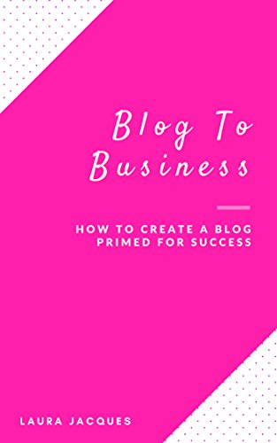 blog-to-business-creating-a-blog-primed-for-success