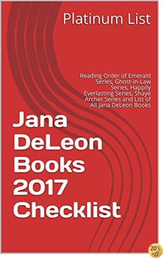 TJana DeLeon Books 2017 Checklist: Reading Order of Emerald Series, Ghost-in-Law Series, Happily Everlasting Series, Shaye Archer Series and List of All Jana DeLeon Books