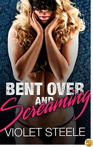 Bent Over And Screaming: Rough Taboo Erotica Short Stories of Forced Submission for Adults with Explicit Sex (Dirty Nasty Things Book 1)