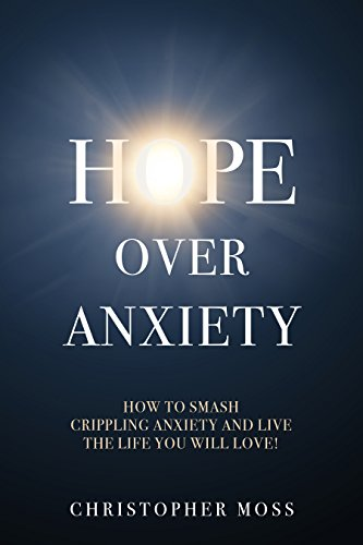 hope-over-anxiety-how-to-smash-crippling-anxiety-and-live-the-life-you-will-love