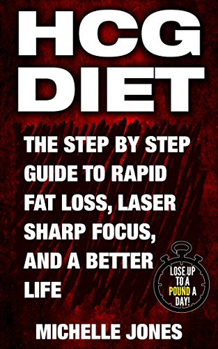 hcg-diet-the-step-by-step-guide-to-rapid-fat-loss-laser-sharp-focus-and-a-better-life