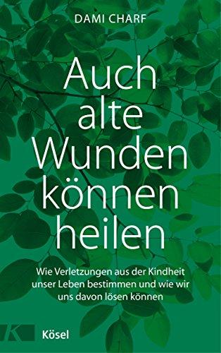 auch-alte-wunden-knnen-heilen-wie-verletzungen-aus-der-kindheit-unser-leben-bestimmen-und-wie-wir-uns-davon-lsen-knnen-german-edition