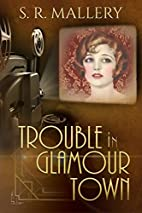 Trouble In Glamour Town by S. R. Mallery