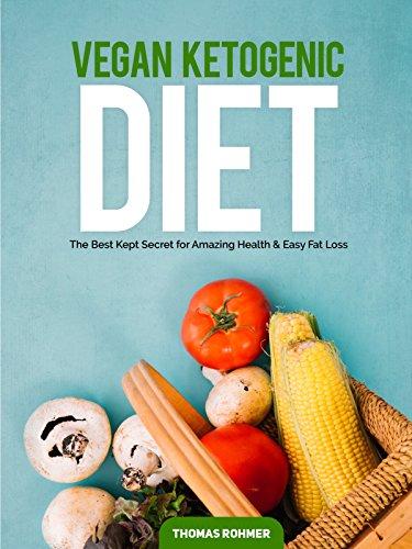 vegan-ketogenic-diet-the-best-kept-secret-for-amazing-health-easy-fat-lossincludes-over-50-vegan-and-ketogenic-recieps