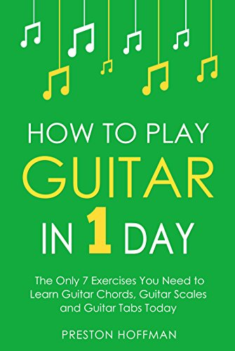 how-to-play-guitar-in-1-day-the-only-7-exercises-you-need-to-learn-guitar-chords-guitar-scales-and-guitar-tabs-today-music-best-seller-book-3