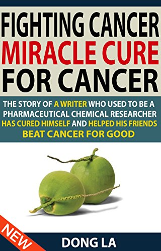 fighting-cancer-miracle-cure-for-cancer-the-story-of-a-writer-who-used-to-be-a-pharmaceutical-chemical-researcher-has-cured-himself-and-helped-his-friends-beat-cancer-for-good