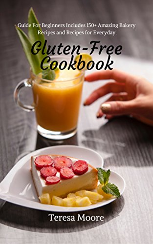 gluten-free-cookbook-guide-for-beginners-includes-150-amazing-bakery-recipes-and-recipes-for-everyday