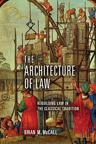 the-architecture-of-law-rebuilding-law-in-the-classical-tradition
