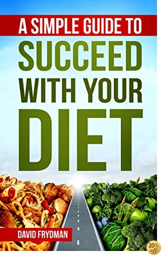 A Simple Guide To  Succeed With Your Diet