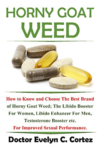 horny-goat-weed-how-to-know-and-choose-the-best-brand-of-horny-goat-weed-the-libido-booster-for-women-libido-enhancer-for-men-testosterone-booster-etc-for-improved-sexual-performance