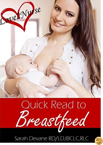 TQuick Read to Breastfeed: A concise yet thorough guide to help you Love2Nurse your baby