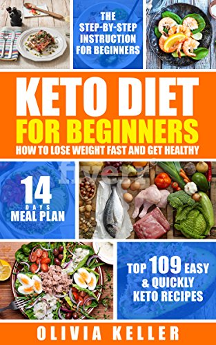 keto-diet-for-beginners-how-to-lose-weight-fast-and-get-healthy-top-109-easy-quickly-keto-recipes-the-step-by-step-guide-for-beginners-14-day-meal-plan
