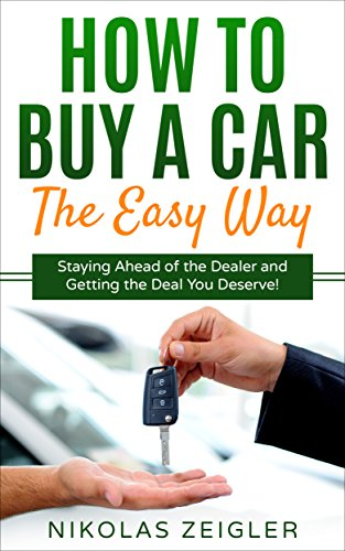how-to-buy-a-car-the-easy-way-staying-ahead-of-the-dealer-and-getting-the-deal-you-deserve