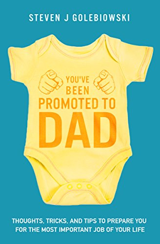 youve-been-promoted-to-dad-thoughts-tricks-and-tips-to-prepare-you-for-the-most-important-job-of-your-life