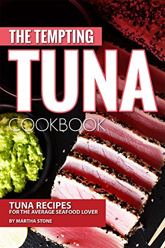 the-tempting-tuna-cookbook-tuna-recipes-for-the-average-seafood-lover