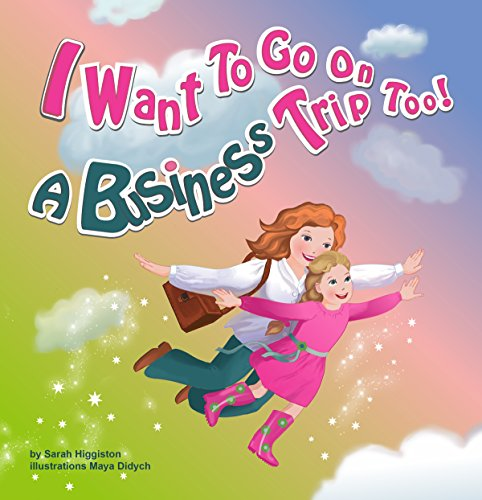 i-want-to-go-on-a-business-trip-too-in-this-rhyming-story-a-young-girls-mother-is-heading-off-on-a-business-trip