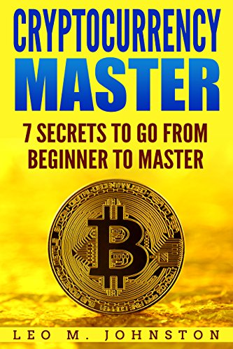 cryptocurrency-master-7-secrets-to-go-from-beginner-to-master-complete-guide-how-to-crypto-trading-investing-mining-exchanges-research-digital-ethereum-altcoins-blockchain-and-wallet