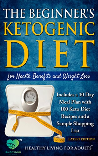 the-beginners-ketogenic-diet-for-health-benefits-and-weight-loss-includes-a-30-day-meal-plan-with-100-keto-diet-recipes-and-a-sample-shopping-list