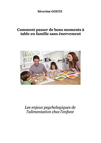 comment-passer-de-bons-moments-table-en-famille-sans-nervement-les-enjeux-psychologiques-de-lalimentation-chez-lenfant-french-edition