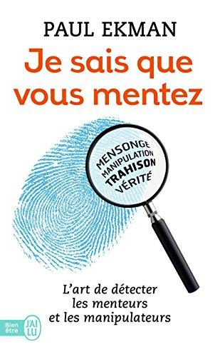 je-sais-que-vous-mentez-lart-de-dtecter-les-menteurs-et-les-manipulateurs-psychologie-french-edition