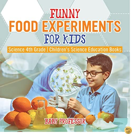 Funny Food Experiments for Kids - Science 4th Grade  Children's Science Education Books