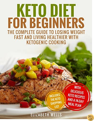 TKeto Diet For Beginners: The Complete Guide To Losing Weight Fast And Living Healthier With Ketogenic Cooking