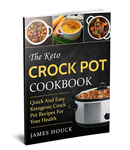 the-keto-crock-pot-cookbook-quick-and-easy-ketogenic-crock-pot-recipes-for-your-health