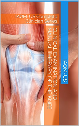 clinical-examination-and-manual-therapy-of-the-knee-iaom-us-complete-clinician-series