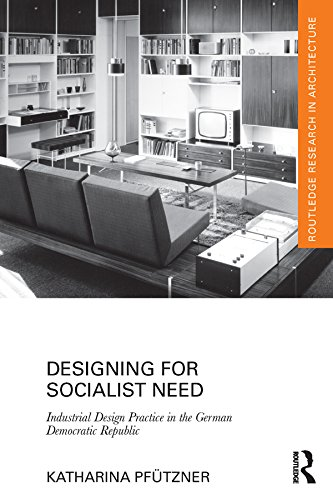 designing-for-socialist-need-industrial-design-practice-in-the-german-democratic-republic-routledge-research-in-architecture