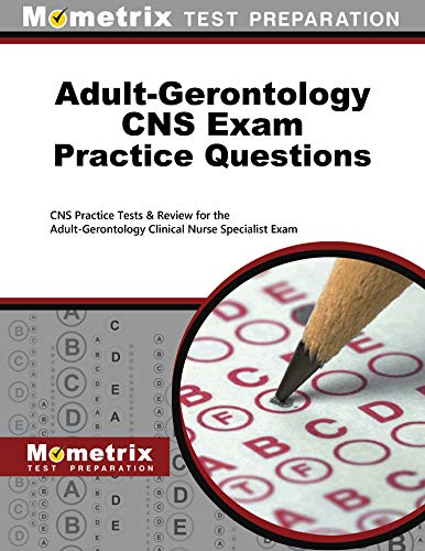 adult-gerontology-cns-exam-practice-questions-first-set-cns-practice-tests-review-for-the-adult-gerontology-clinical-nurse-specialist-exam