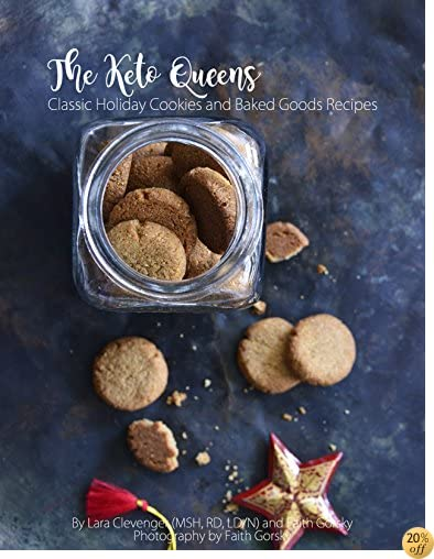 Classic Holiday Cookies and Baked Goods Recipes: The Keto Queens