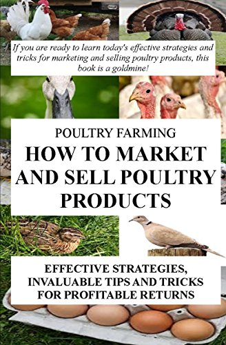 poultry-farming-how-to-market-and-sell-poultry-products-effective-strategies-invaluable-tips-and-tricks-for-profitable-returns