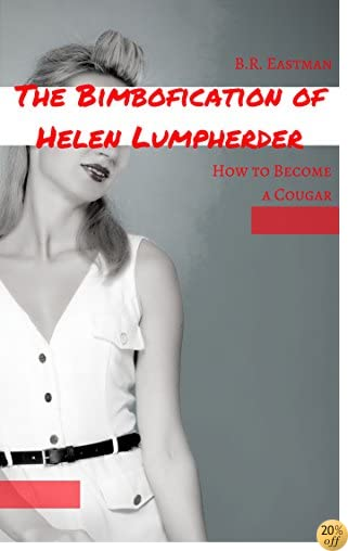 The Bimbofication of Helen Lumpherder: How to Become a Cougar (The Bimbofication of Woman Book 24)