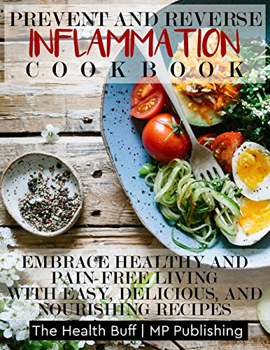 prevent-and-reverse-inflammation-cookbook-embrace-healthy-and-pain-free-living-with-easy-delicious-and-nourishing-recipes
