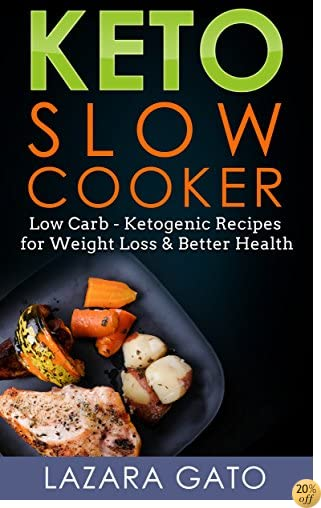 Keto Slow Cooker: Low Carb - Ketogenic Recipes for Weight Loss & Better Health