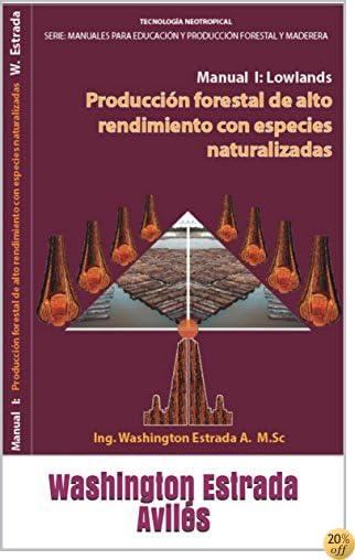 Producción Forestal De Alto Rendimiento Con Especies Naturalizadas: Manual I:  Tierras Bajas (Lowlands) (Manuales Para Educación y Producción Forestal Maderera nº 1) (Spanish Edition)