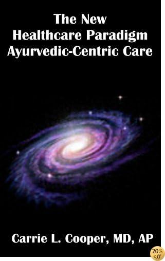 The New Healthcare Paradigm Ayurvedic-Centric Care