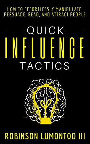 quick-influence-tactics-how-to-effortlessly-manipulate-persuade-read-and-attract-people
