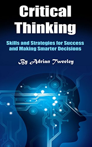 critical-thinking-skills-and-strategies-for-success-and-making-smarter-decisions