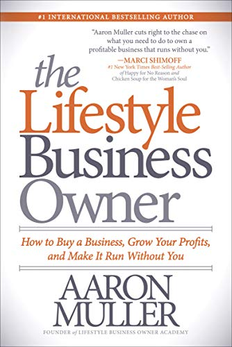 the-lifestyle-business-owner-how-to-buy-a-business-grow-your-profits-and-make-it-run-without-you