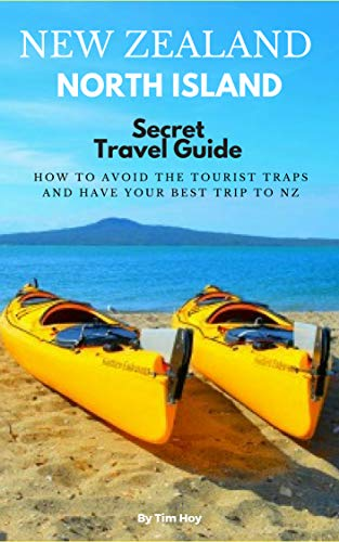 new-zealands-north-island-secret-travel-guide-how-to-avoid-the-tourist-traps-and-have-your-best-trip-to-new-zealand