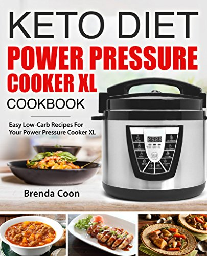 keto-power-pressure-cooker-xl-recipes-cookbook-easy-low-carb-high-fat-weight-loss-recipes-for-your-electric-pressure-cooker-xl