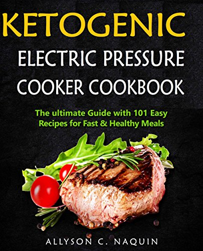 ketogenic-electric-pressure-cooker-101-delicious-ketogenic-low-carb-recipes-for-fast-healthy-meals-allyson-c-naquin-cookbook-book-13