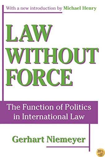 Law without Force: The Function of Politics in International Law
