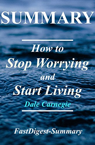 summary-how-to-stop-worrying-start-living-book-by-dale-carnegie-how-to-stop-worrying-start-living-a-complete-summary-book-paperback-hardcover-audiobook-audiblesummary-1