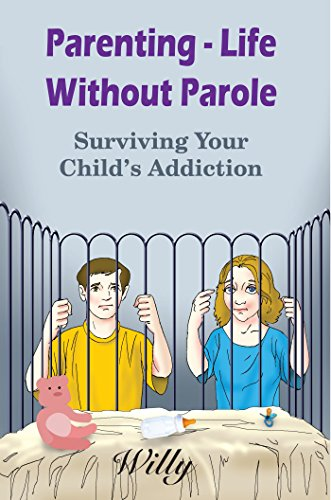 parenting-life-without-parole-surviving-your-childs-addiction