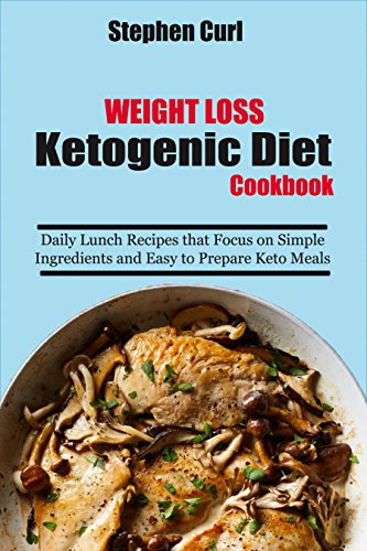 weight-loss-ketogenic-diet-cookbook-daily-lunch-recipes-that-focus-on-simple-ingredients-and-easy-to-prepare-keto-meals