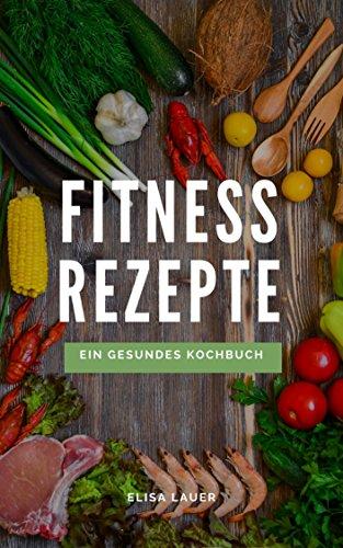 fitness-rezepte-ein-gesundes-kochbuch-german-edition