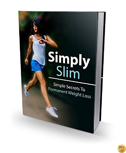Simply Slim: Simple Secrets To Permanent Weight Loss