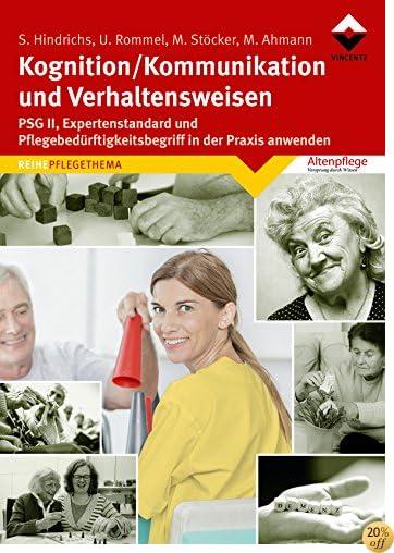 Kognition/Kommunikation und Verhaltensweisen: PSG und Pflegebdürftigkeitsbegriff in die Praxis umsetzen (Altenpflege) (German Edition)